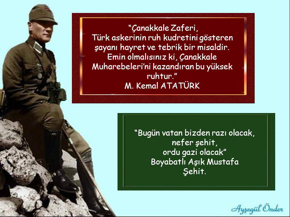 Çanakkale Zaferi, Türk askerinin ruh kudretini gösteren şayanı hayret ve tebrik bir misaldir.