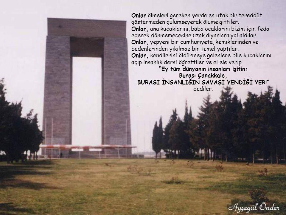 """""""Çanakkale Zaferi, Türk askerinin ruh kudretini gösteren şayanı hayret ve tebrik bir misaldir. Emin olmalısınız ki, Çanakkale Muharebeleri'ni kazandır"""