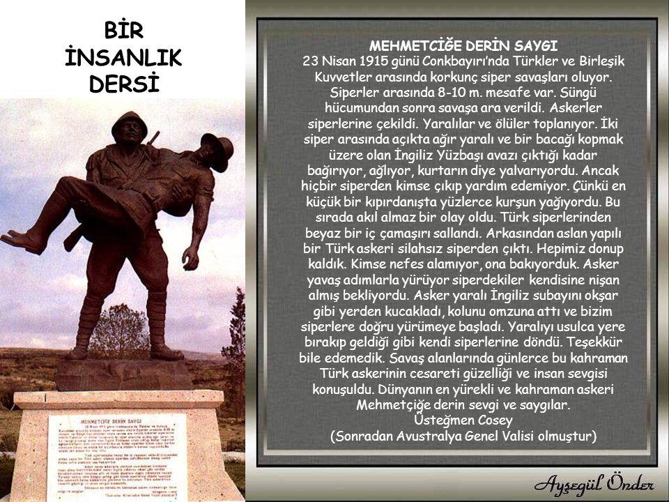 MEHMETCİĞE DERİN SAYGI 23 Nisan 1915 günü Conkbayırı'nda Türkler ve Birleşik Kuvvetler arasında korkunç siper savaşları oluyor.
