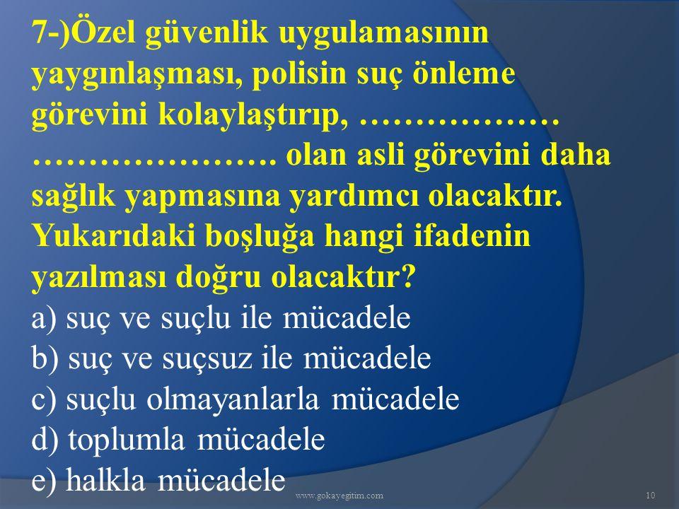 www.gokayegitim.com10 7-)Özel güvenlik uygulamasının yaygınlaşması, polisin suç önleme görevini kolaylaştırıp, ……………… ………………….