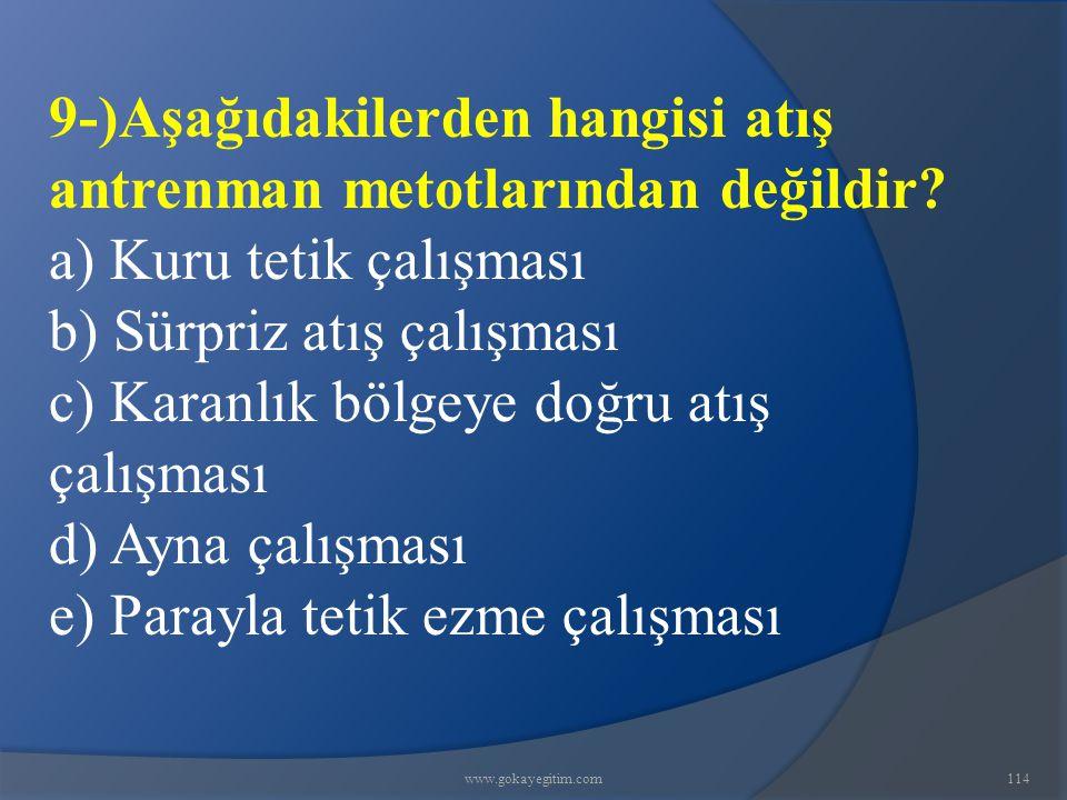 www.gokayegitim.com114 9-)Aşağıdakilerden hangisi atış antrenman metotlarından değildir.