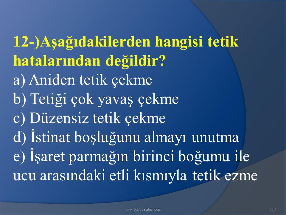 www.gokayegitim.com117 12-)Aşağıdakilerden hangisi tetik hatalarından değildir.