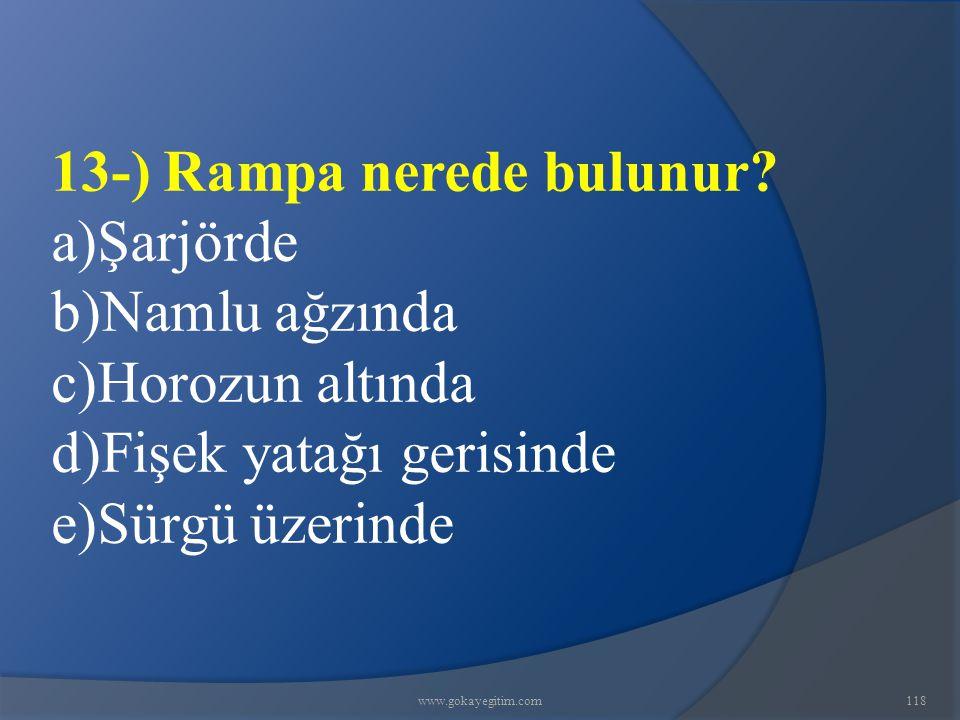 www.gokayegitim.com118 13-) Rampa nerede bulunur.