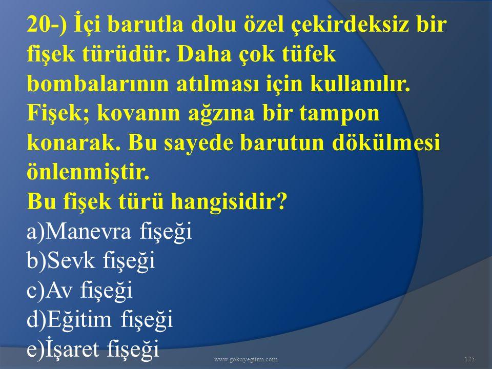 www.gokayegitim.com125 20-) İçi barutla dolu özel çekirdeksiz bir fişek türüdür.