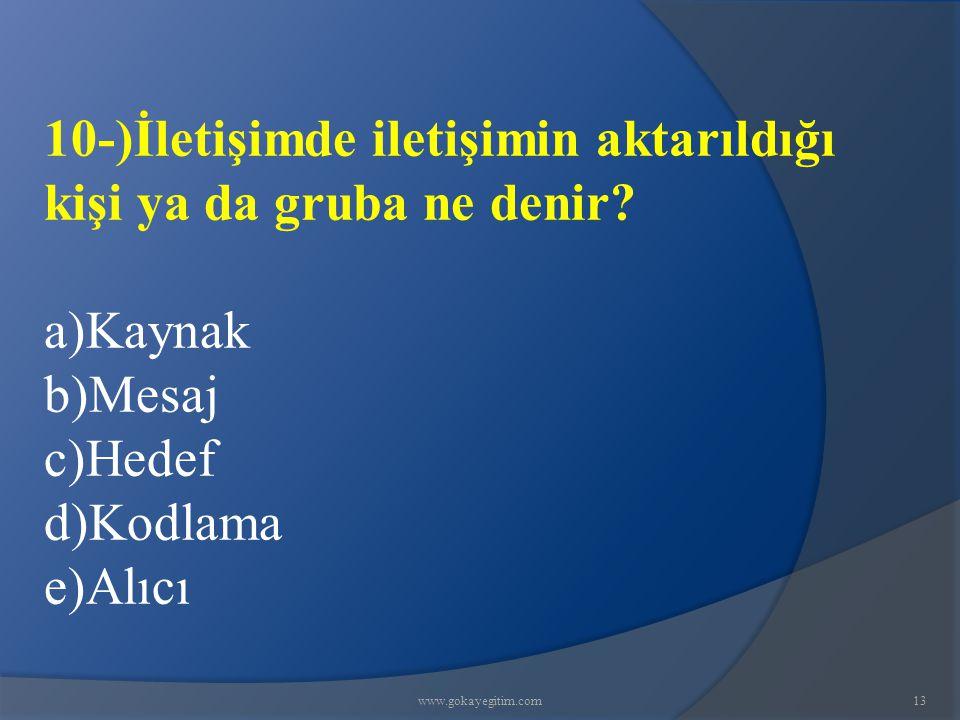 www.gokayegitim.com13 10-)İletişimde iletişimin aktarıldığı kişi ya da gruba ne denir.
