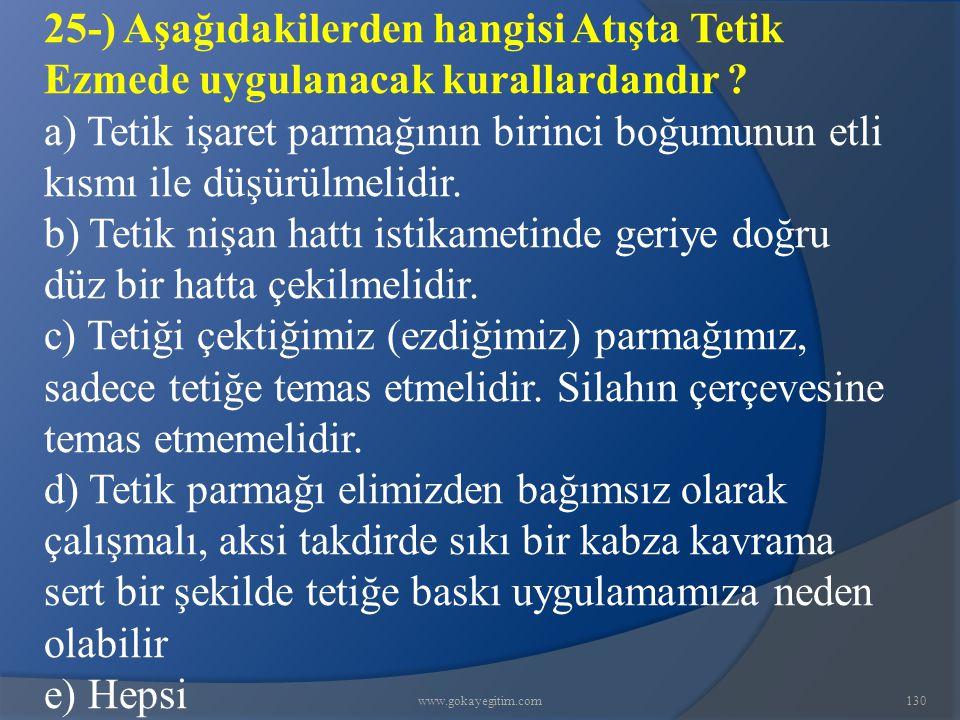 www.gokayegitim.com130 25-) Aşağıdakilerden hangisi Atışta Tetik Ezmede uygulanacak kurallardandır .