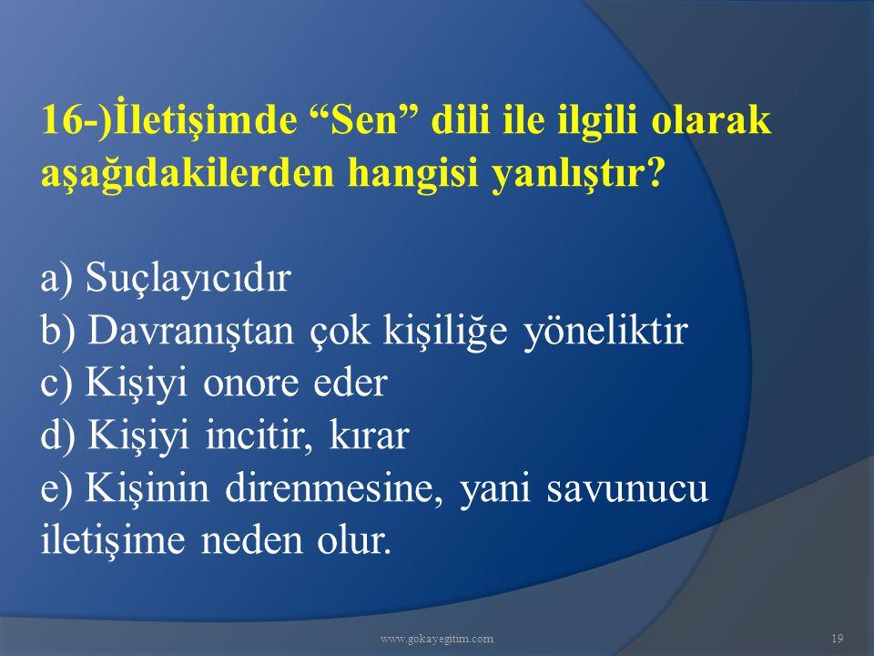 www.gokayegitim.com19 16-)İletişimde Sen dili ile ilgili olarak aşağıdakilerden hangisi yanlıştır.