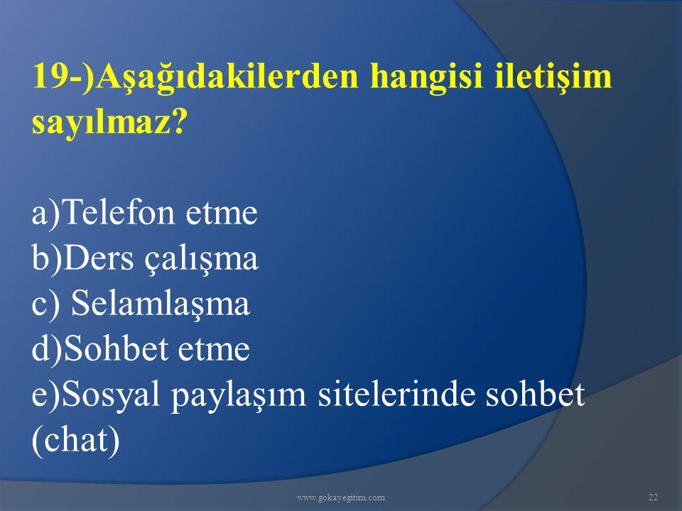 www.gokayegitim.com22 19-)Aşağıdakilerden hangisi iletişim sayılmaz.