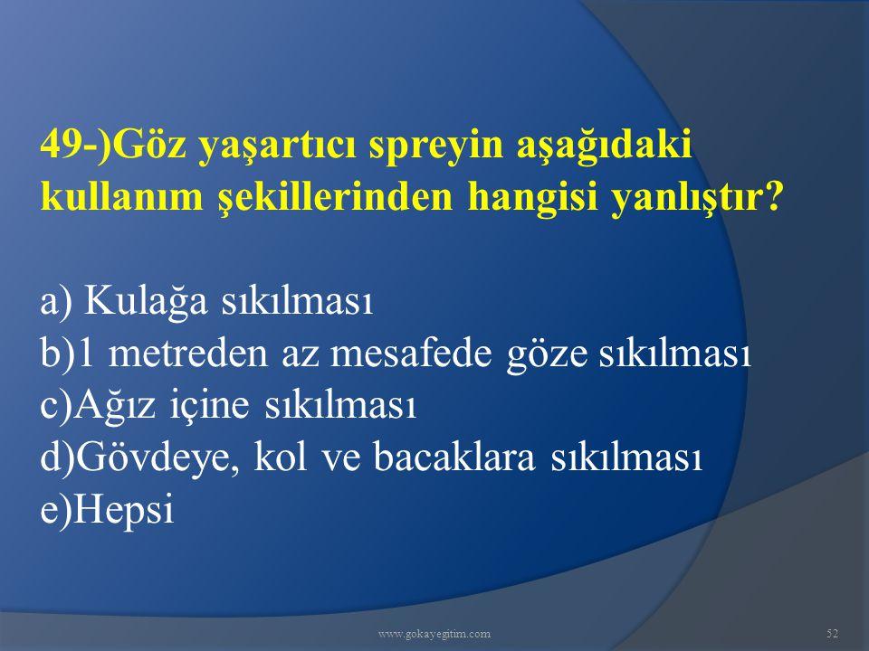 www.gokayegitim.com52 49-)Göz yaşartıcı spreyin aşağıdaki kullanım şekillerinden hangisi yanlıştır.