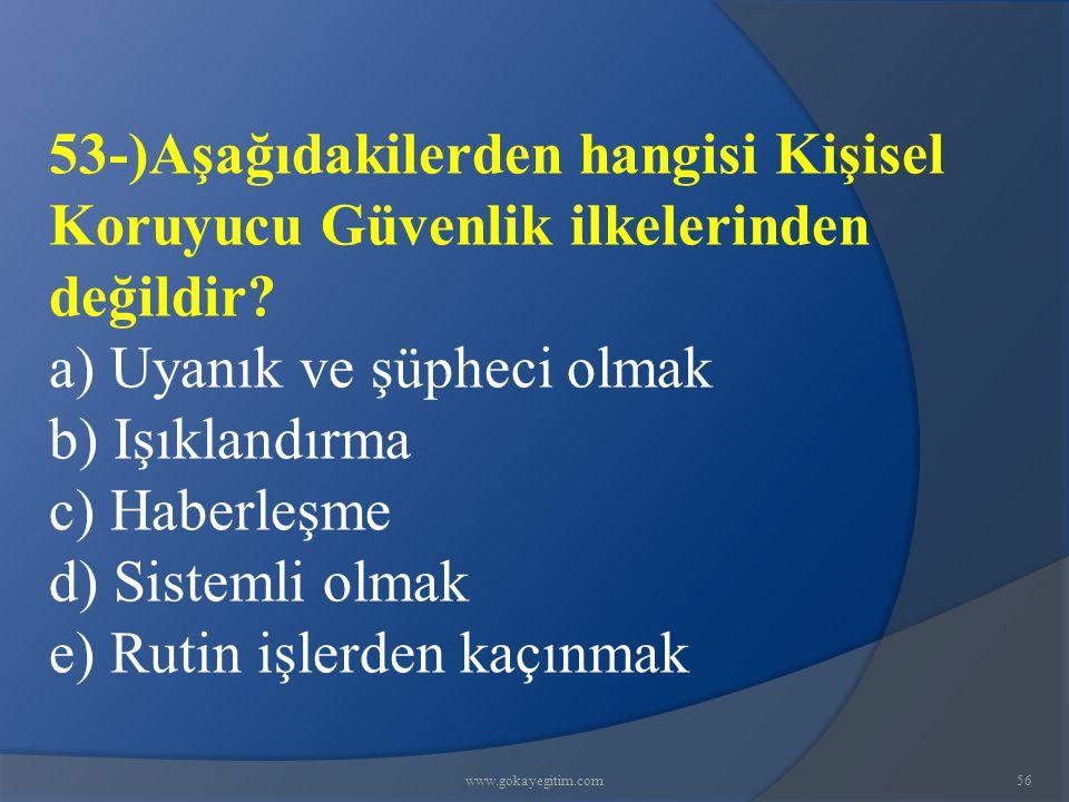 www.gokayegitim.com56 53-)Aşağıdakilerden hangisi Kişisel Koruyucu Güvenlik ilkelerinden değildir.