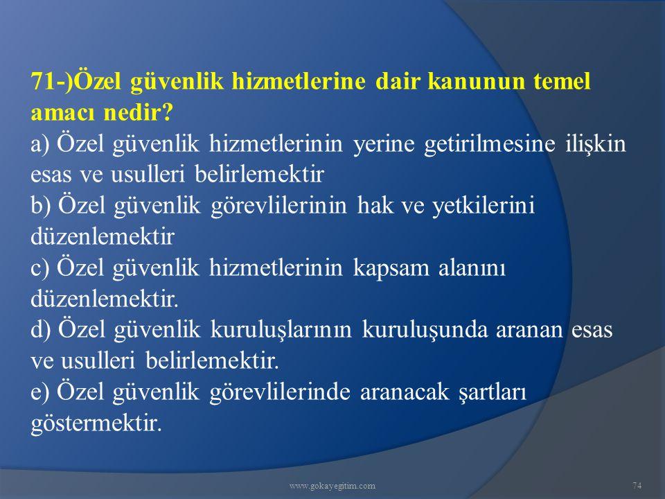 www.gokayegitim.com74 71-)Özel güvenlik hizmetlerine dair kanunun temel amacı nedir.