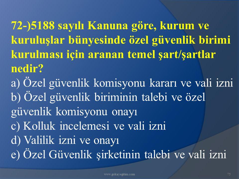 www.gokayegitim.com75 72-)5188 sayılı Kanuna göre, kurum ve kuruluşlar bünyesinde özel güvenlik birimi kurulması için aranan temel şart/şartlar nedir.