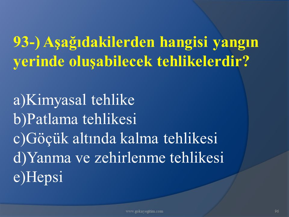 www.gokayegitim.com96 93-) Aşağıdakilerden hangisi yangın yerinde oluşabilecek tehlikelerdir.