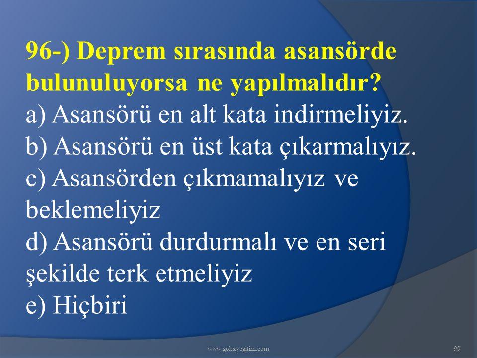 www.gokayegitim.com99 96-) Deprem sırasında asansörde bulunuluyorsa ne yapılmalıdır.