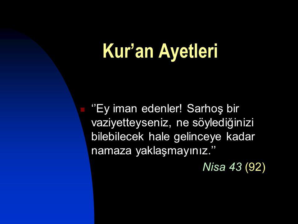 Kur'an Ayetleri  ''Ey iman edenler! Sarhoş bir vaziyetteyseniz, ne söylediğinizi bilebilecek hale gelinceye kadar namaza yaklaşmayınız.'' Nisa 43 (92