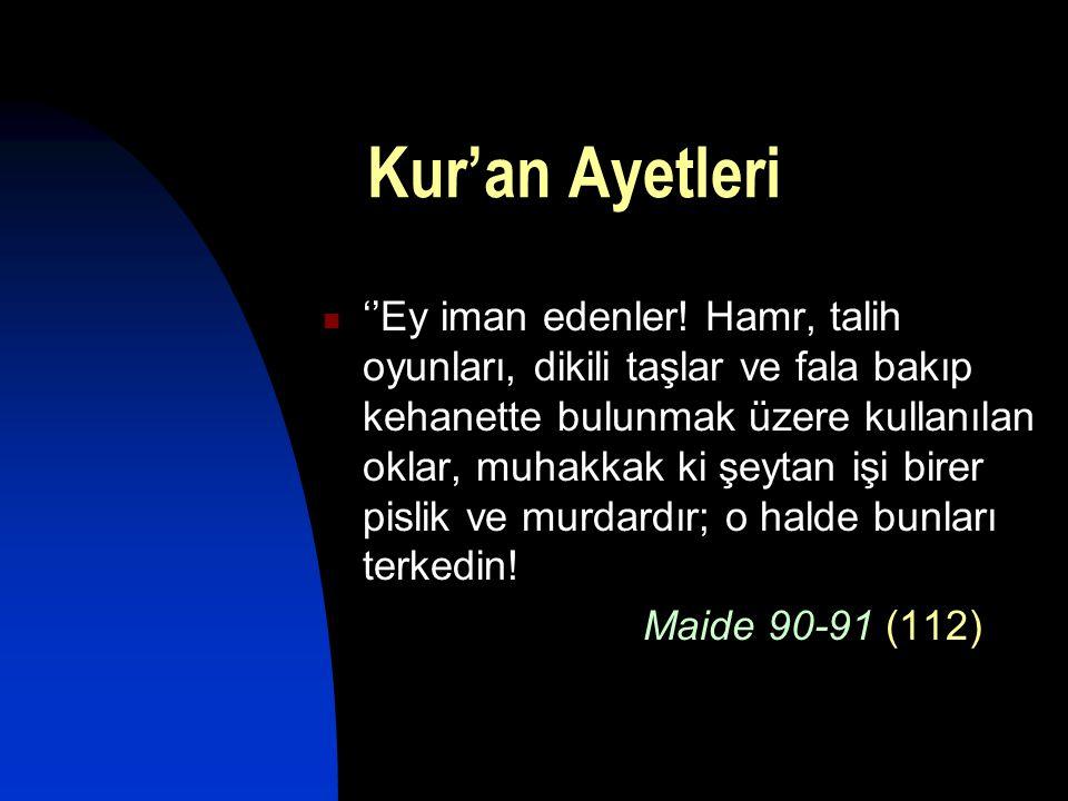 Kur'an Ayetleri  ''Ey iman edenler! Hamr, talih oyunları, dikili taşlar ve fala bakıp kehanette bulunmak üzere kullanılan oklar, muhakkak ki şeytan i