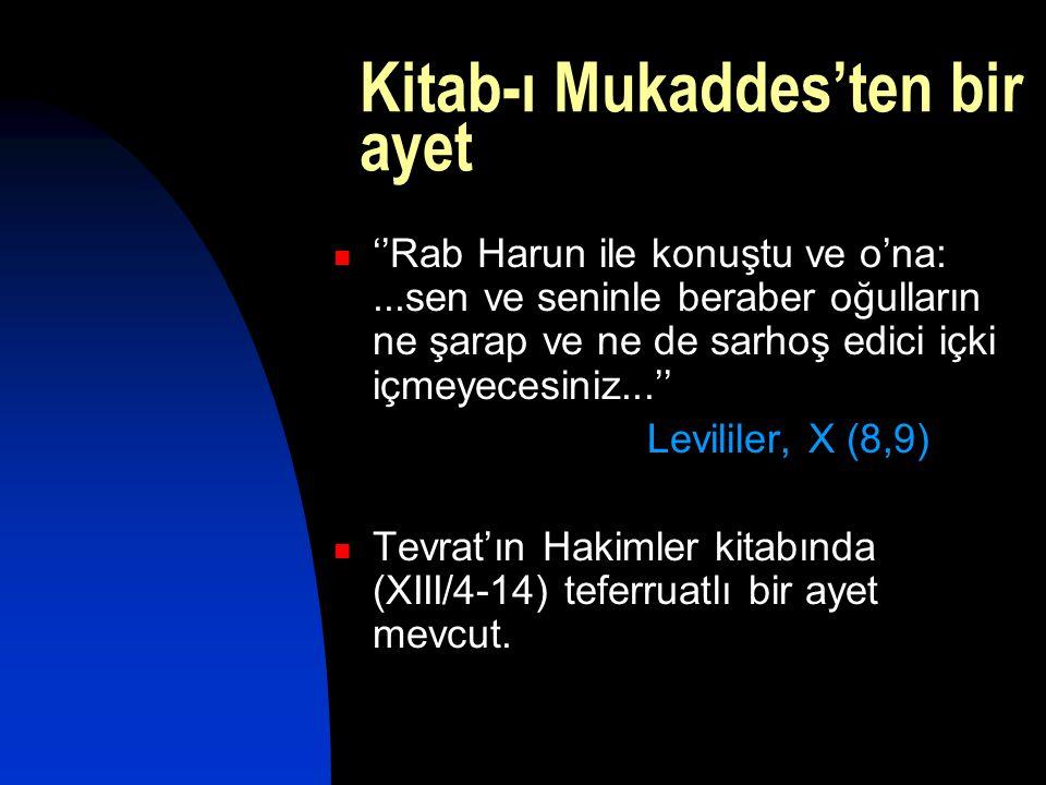 Kitab-ı Mukaddes'ten bir ayet  ''Rab Harun ile konuştu ve o'na:...sen ve seninle beraber oğulların ne şarap ve ne de sarhoş edici içki içmeyecesiniz.