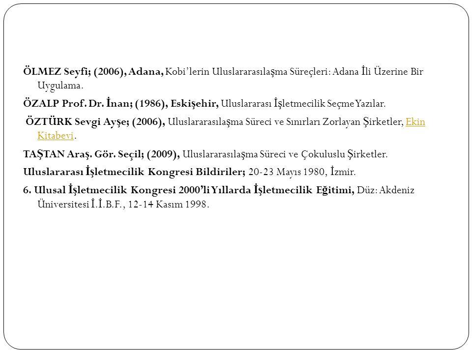 ÖLMEZ Seyfi; (2006), Adana, Kobi'lerin Uluslararasıla ş ma Süreçleri: Adana İ li Üzerine Bir Uygulama.