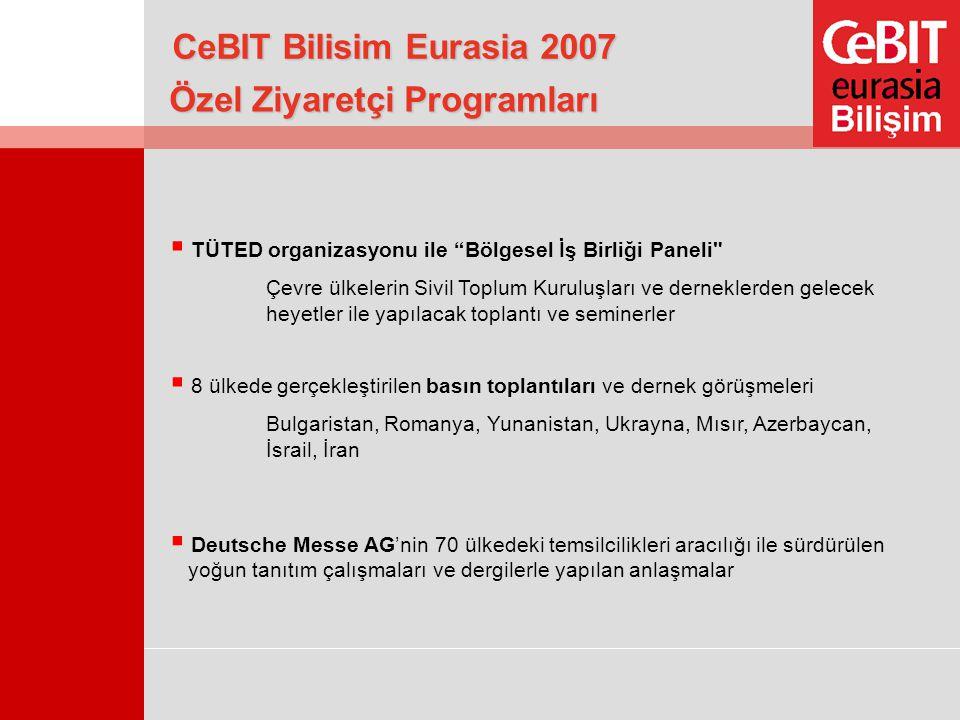 Özel Ziyaretçi Programları CeBIT Bilisim Eurasia 2007  8 ülkede gerçekleştirilen basın toplantıları ve dernek görüşmeleri Bulgaristan, Romanya, Yunan