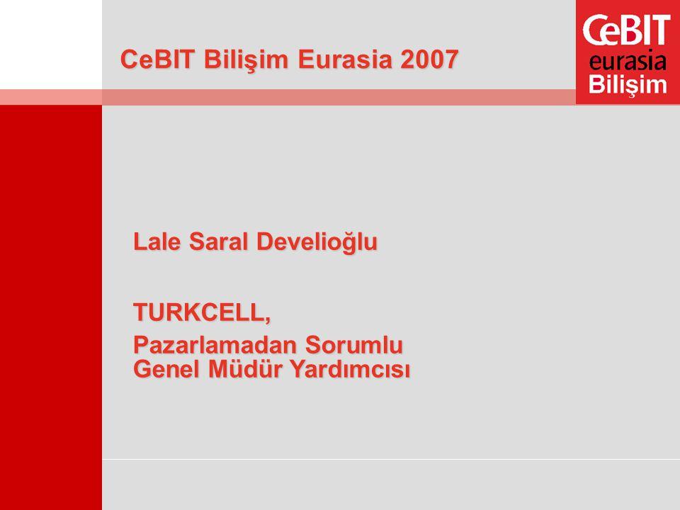 CeBIT Bilişim Eurasia 2007 Lale Saral Develioğlu TURKCELL, Pazarlamadan Sorumlu Genel Müdür Yardımcısı