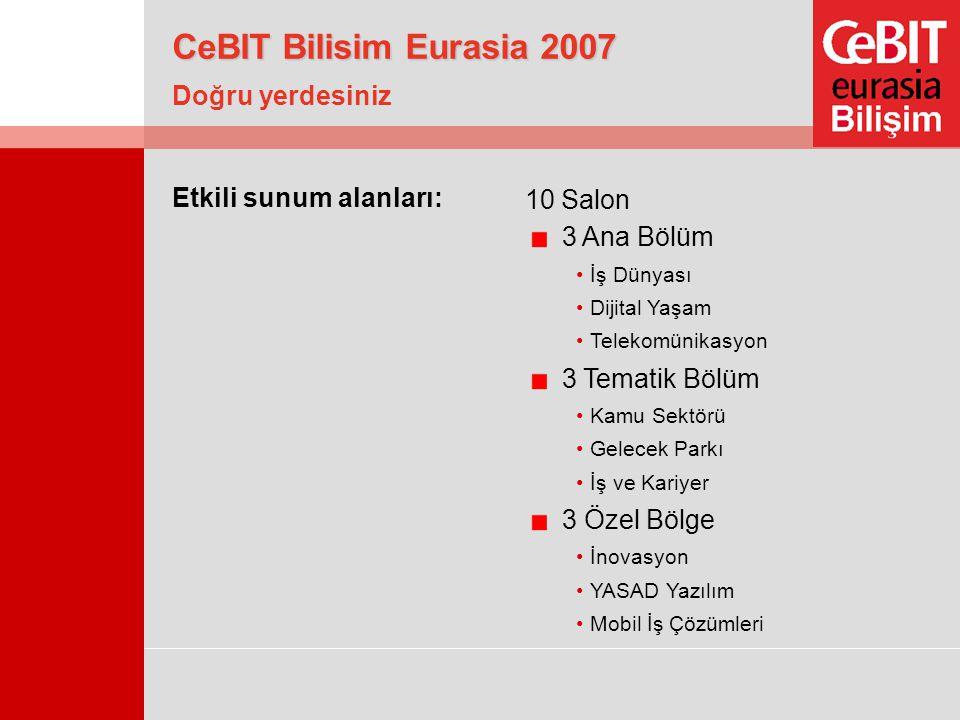 Kamu Sektörü Gelecek Parkı İş ve Kariyer Tematik Bölümler İnovasyon YASAD Yazılım Mobil İş Çözümleri Özel Bölgeler Dijital Yaşam İş Dünyası Telekomünikasyon Doğru yerdesiniz CeBIT Bilisim Eurasia 2007