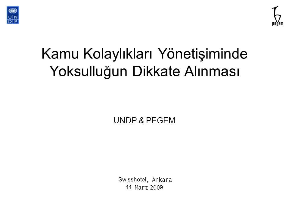 Kamu Kolaylıkları Yönetişiminde Yoksulluğun Dikkate Alınması UNDP & PEGEM Swisshotel, Ankara 11 Mart 200 9