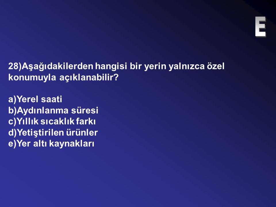 27)Aşağıdakilerden hangisi özel konum etkisine örnek değildir? a)İç Anadolu Bölgesinde yıllık sıcaklık farkının kıyı Ege'den fazla olması b)Karadeniz