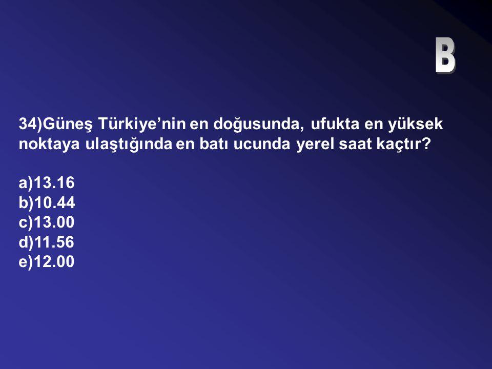 33)23 Eylül günü 45° Doğu meridyeninde bulunan Hakkari'de Güneşin doğuş saati 06.00'dır. 30° Doğu meridyeni üzerinde bulunan İzmit'te Türkiye saati il