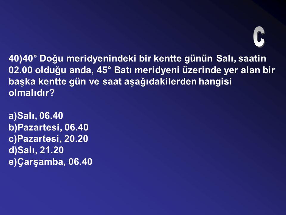 39)21 Martta İzmit'te Güneş doğduğunda Londra'da yerel saat kaçtır? a)08.00 b)07.00 c)04.00 d)09.00 e)05.00