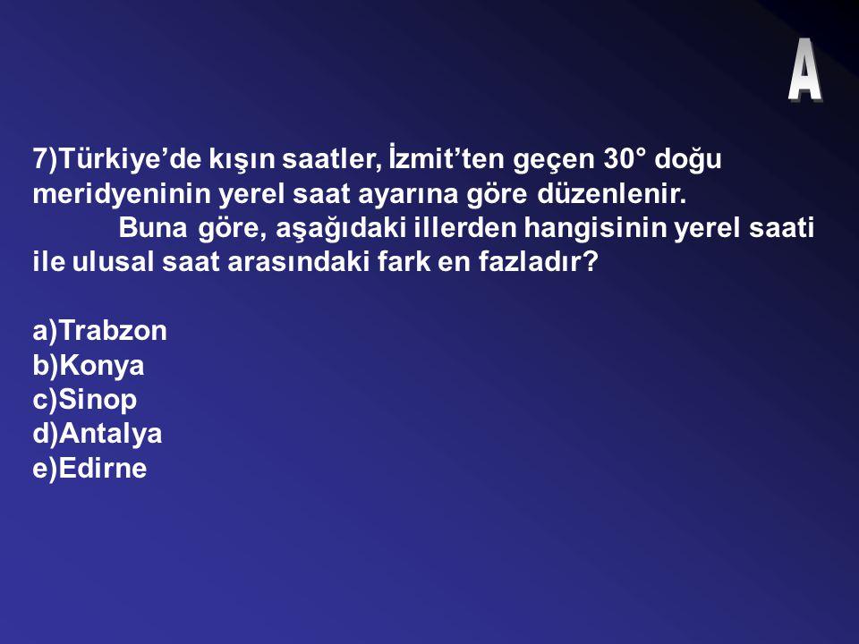 7)Türkiye'de kışın saatler, İzmit'ten geçen 30° doğu meridyeninin yerel saat ayarına göre düzenlenir.