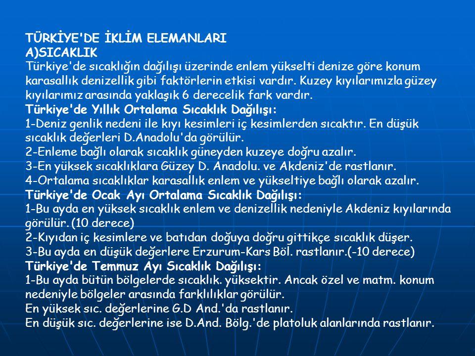 TÜRKİYE'DE İKLİM ELEMANLARI A)SICAKLIK Türkiye'de sıcaklığın dağılışı üzerinde enlem yükselti denize göre konum karasallık denizellik gibi faktörlerin