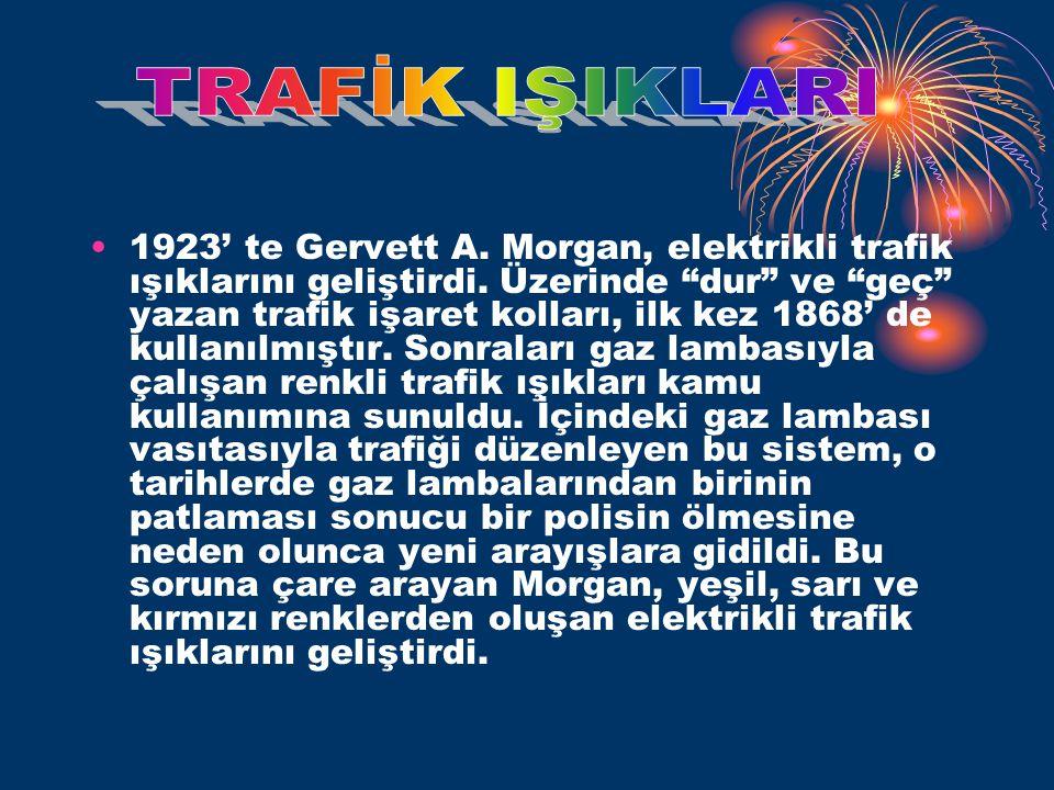 •1923' te Gervett A.Morgan, elektrikli trafik ışıklarını geliştirdi.