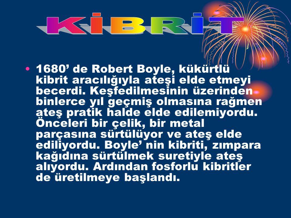 •1680' de Robert Boyle, kükürtlü kibrit aracılığıyla ateşi elde etmeyi becerdi.