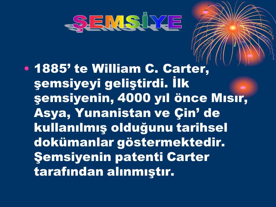 •1885' te William C.Carter, şemsiyeyi geliştirdi.