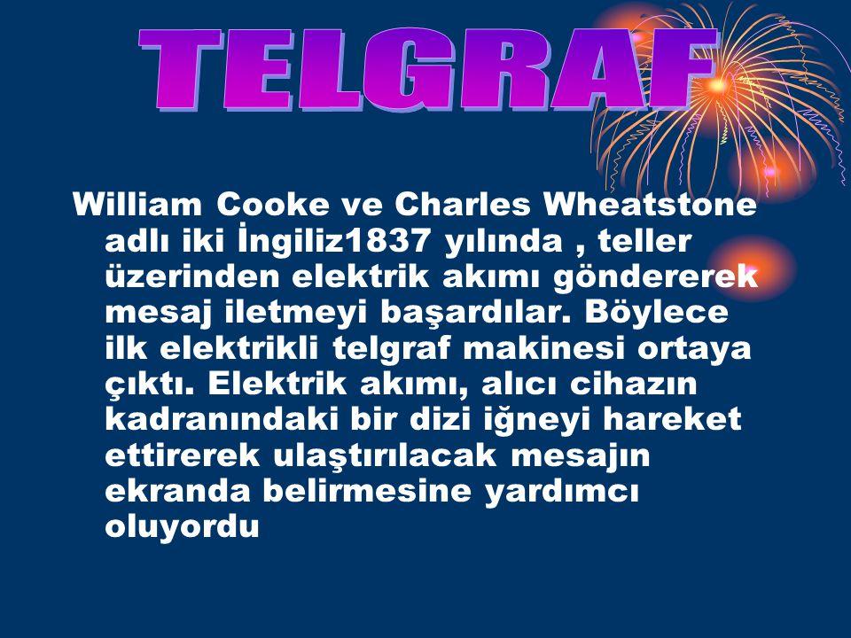 William Cooke ve Charles Wheatstone adlı iki İngiliz1837 yılında, teller üzerinden elektrik akımı göndererek mesaj iletmeyi başardılar.
