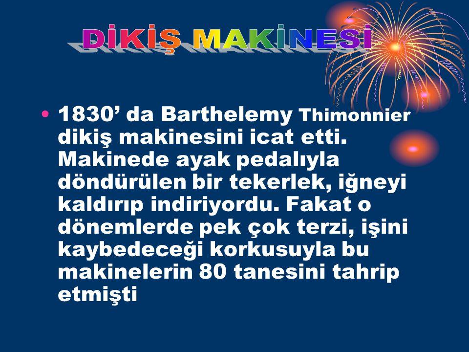 •1830' da Barthelemy Thimonnier dikiş makinesini icat etti.