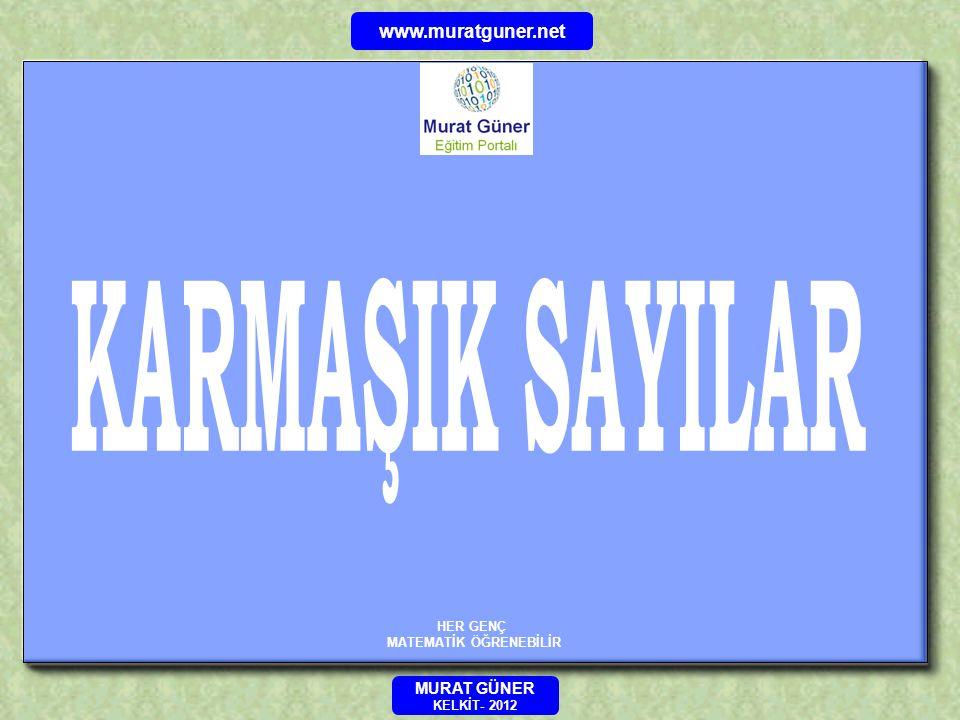 HER GENÇ MATEMATİK ÖĞRENEBİLİR www.muratguner.net MURAT GÜNER KELKİT- 2012