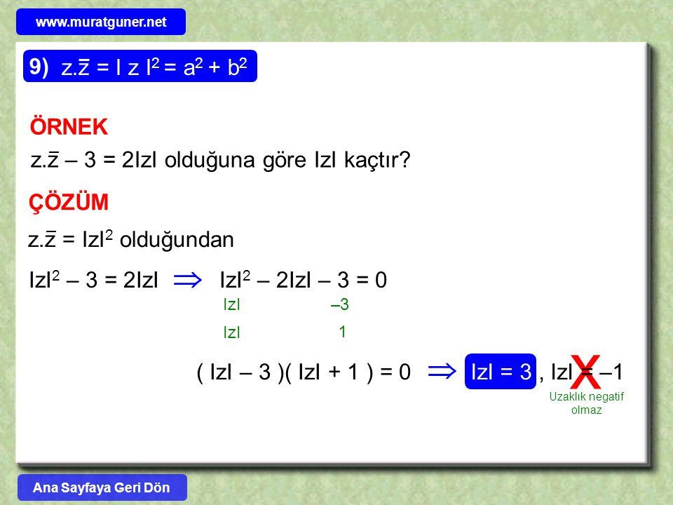 x ÖRNEK z.z – 3 = 2IzI olduğuna göre IzI kaçtır? ÇÖZÜM z.z = IzI 2 olduğundan IzI 2 – 3 = 2IzI  IzI 2 – 2IzI – 3 = 0 IzI –3 1 ( IzI – 3 )( IzI + 1 )