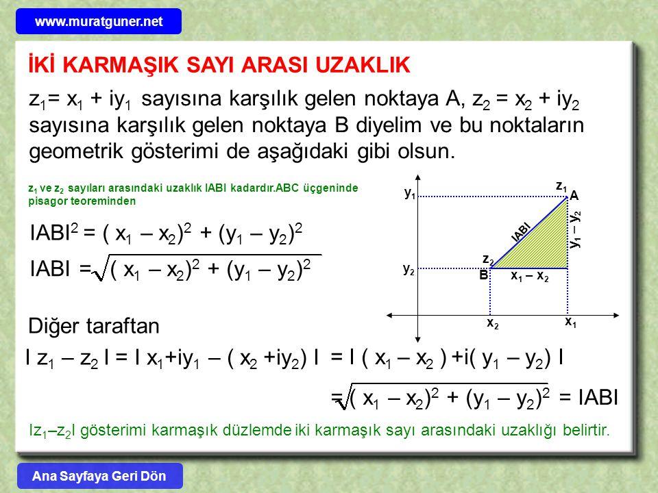 İKİ KARMAŞIK SAYI ARASI UZAKLIK z 1 = x 1 + iy 1 sayısına karşılık gelen noktaya A, z 2 = x 2 + iy 2 sayısına karşılık gelen noktaya B diyelim ve bu n