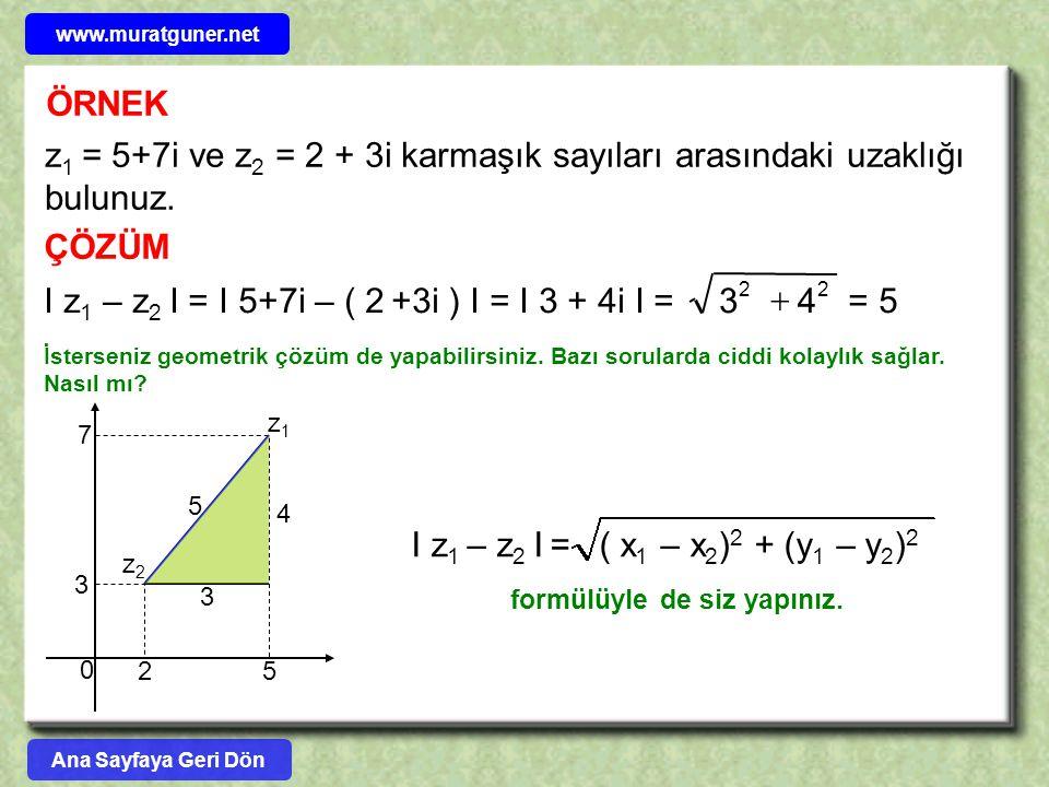 ÖRNEK z 1 = 5+7i ve z 2 = 2 + 3i karmaşık sayıları arasındaki uzaklığı bulunuz. ÇÖZÜM I z 1 – z 2 I = I 5+7i – ( 2 +3i ) I = I 3 + 4i I = = 5 22 43 
