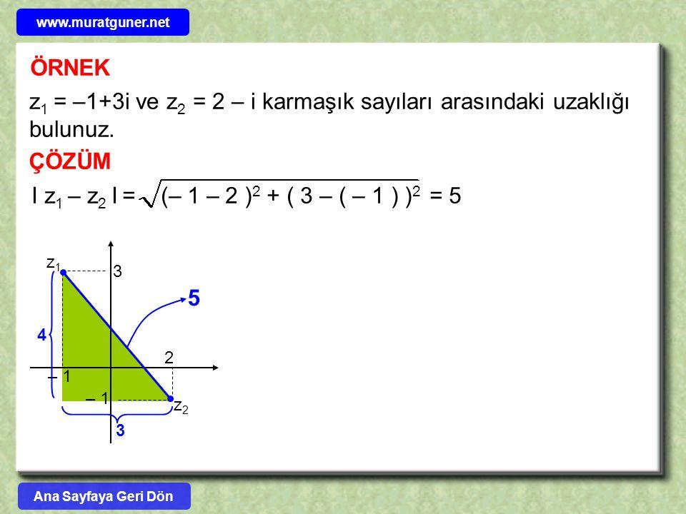 ÖRNEK z 1 = –1+3i ve z 2 = 2 – i karmaşık sayıları arasındaki uzaklığı bulunuz. ÇÖZÜM – 1 3 2 z2z2 z1z1 I z 1 – z 2 I = (– 1 – 2 ) 2 + ( 3 – ( – 1 ) )