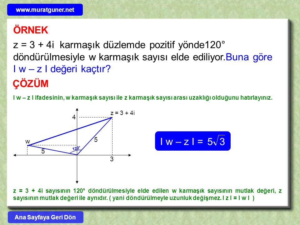 ÖRNEK z = 3 + 4i karmaşık düzlemde pozitif yönde120° döndürülmesiyle w karmaşık sayısı elde ediliyor.Buna göre I w – z I değeri kaçtır? ÇÖZÜM z = 3 +