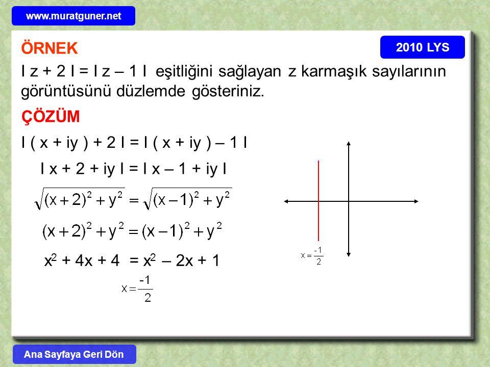2010 LYS ÖRNEK I z + 2 I = I z – 1 I eşitliğini sağlayan z karmaşık sayılarının görüntüsünü düzlemde gösteriniz. ÇÖZÜM I ( x + iy ) + 2 I = I ( x + iy