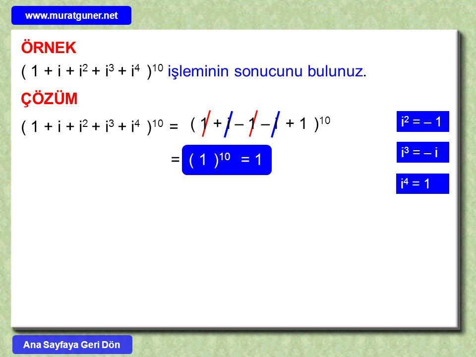 ÖRNEK ( 1 + i + i 2 + i 3 + i 4 ) 10 işleminin sonucunu bulunuz. ÇÖZÜM ( 1 + i – 1 – i + 1 ) 10 ( 1 + i + i 2 + i 3 + i 4 ) 10 = = ( 1 ) 10 = 1 i 2 =