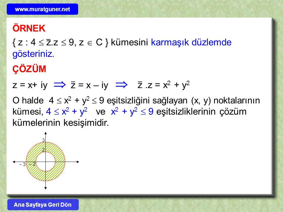 ÖRNEK ÇÖZÜM z = x+ iy  O halde 4  x 2 + y 2  9 eşitsizliğini sağlayan (x, y) noktalarının kümesi, 4  x 2 + y 2 ve x 2 + y 2  9 eşitsizliklerinin