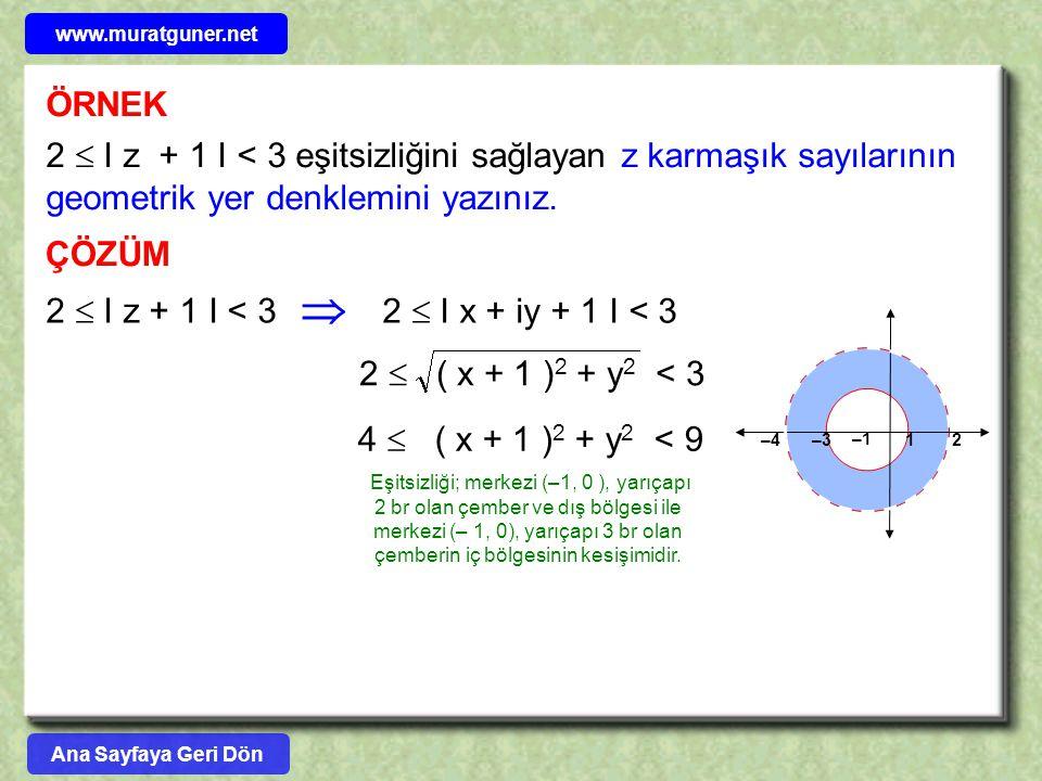 ÖRNEK 2  I z + 1 I < 3 eşitsizliğini sağlayan z karmaşık sayılarının geometrik yer denklemini yazınız. ÇÖZÜM 2  I z + 1 I < 3  2  I x + iy + 1 I <