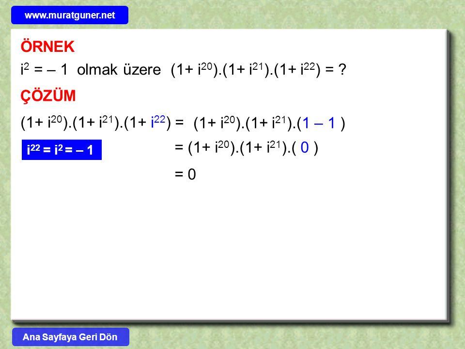 ÖRNEK i 2 = – 1 olmak üzere (1+ i 20 ).(1+ i 21 ).(1+ i 22 ) = ? ÇÖZÜM (1+ i 20 ).(1+ i 21 ).(1+ i 22 ) = i 22 = i 2 = – 1 (1+ i 20 ).(1+ i 21 ).(1 –