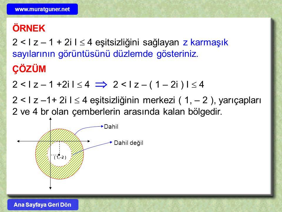 ÖRNEK 2 < I z – 1 + 2i I  4 eşitsizliğini sağlayan z karmaşık sayılarının görüntüsünü düzlemde gösteriniz. ÇÖZÜM 2 < I z – 1 +2i I  4  2 < I z – (