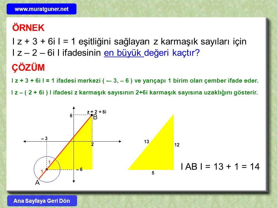 12 5 13 ÖRNEK I z + 3 + 6i I = 1 eşitliğini sağlayan z karmaşık sayıları için I z – 2 – 6i I ifadesinin en büyük değeri kaçtır? ÇÖZÜM I z + 3 + 6i I =
