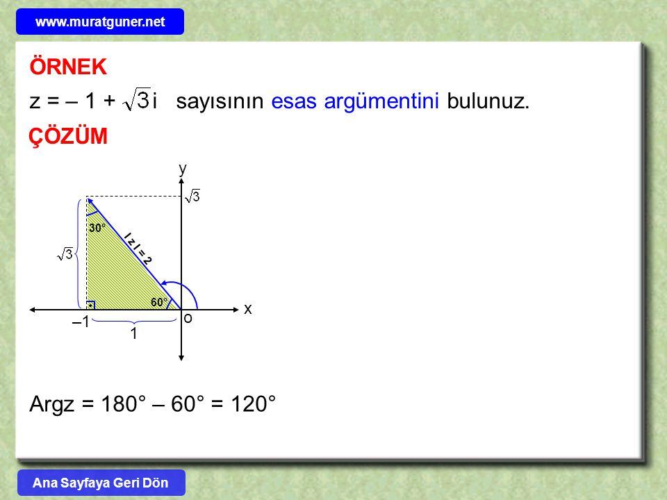 ÖRNEK ÇÖZÜM Argz = 180° – 60° = 120° z = – 1 + i sayısının esas argümentini bulunuz. y o 1 60° –1 30° I z I = 2 x Ana Sayfaya Geri Dön www.muratguner.